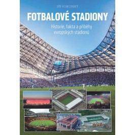 Fotbalové stadiony - Historie, fakta a příběhy evropských stadionů | Jiří Vojkovský