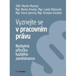 Vyznejte se v pracovním právu | Martin Machač, Kristýna Zoufalá, Lukáš Obšasník, Martin Kristýn, Irena Spirová