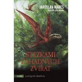 Stezkami záhadných zvířat | Jiří  Houska, Jaroslav Mareš