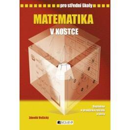 Matematika v kostce pro SŠ | Zdeněk Vošický, Pavel Kantorek