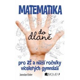 Matematika do dlaně pro ZŠ a nižší roč. vícelet. gymnázií | Jaroslav Eisler, Petr Morkes