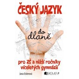 Český jazyk do dlaně pro ZŠ a nižší roč. vícelet. gymnázií | Jana Eislerová, Petr Morkes