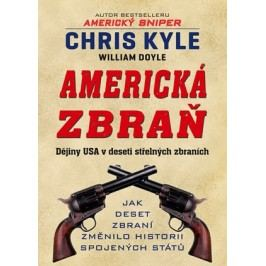 Americká zbraň - Dějiny USA v deseti střelných zbraních | William Doyle, Chris Kyle