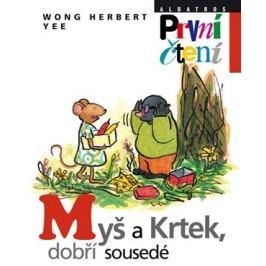 Myš a Krtek, dobří sousedé | Wong Herbert Yee, Wong Herbert Yee