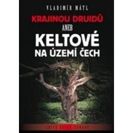 Krajinou druidů: Keltové na území Čech | Vladimír Mátl