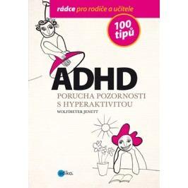 ADHD - 100 tipů pro rodiče a učitele | Wolfdieter Jenett, Alice Trojanová