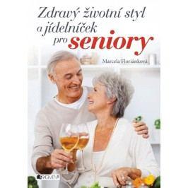 Zdravý životní styl a jídelníček pro seniory | Komárek Lumír, Marcela Floriánková