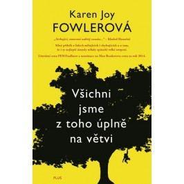 Všichni jsme z toho úplně na větvi | Karen Joy Fowlerová
