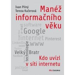 Manéž informačního věku | Tereza Kučerová, Ivan Pilný