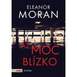 Až moc blízko | Eleanor Moran