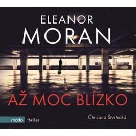 Až moc blízko (audiokniha) | Eleanor Moran, Jana Štvrtecká