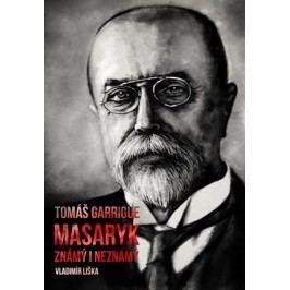 Tomáš Garrigue Masaryk: známý i neznámý | Vladimír Liška