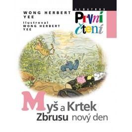 Myš a Krtek, zbrusu nový den   Wong Herbert Yee, Wong Herbert Yee