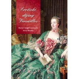 Erotické dějiny Versailles | Michel Verge-Franceschi, Anna Moretti