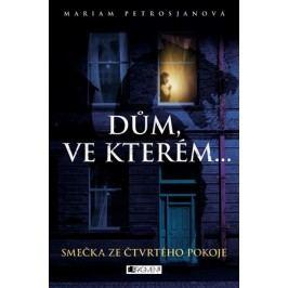 Dům, ve kterém… Smečka ze čtvrtého pokoje | Mariam Petrosjanová, Konstantin Šindelář