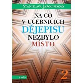 Na co v učebnicích dějepisu nezbylo místo 2 | Stanislava Jarolímková