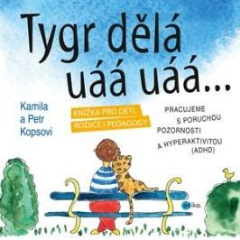 Tygr dělá uáá uáá … | Kamila  Kopsová, Petr  Kops