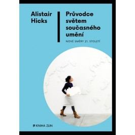 Průvodce světem současného umění | Alistair Hicks, Martina Neradová