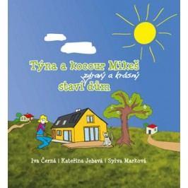 Týna a kocour Mikeš staví zdravý a krásný dům | Iva Černá, Kateřina Jebavá