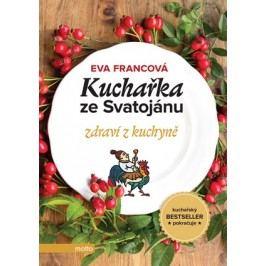 Kuchařka ze Svatojánu zdraví z kuchyně | Eva Francová, Eva Francová