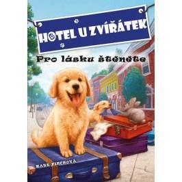 Hotel U Zvířátek - Pro lásku štěněte | Kate Finchová, John Steven Gurney
