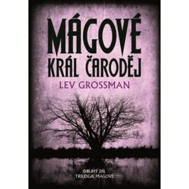Mágové: král čaroděj | Lev Grossman