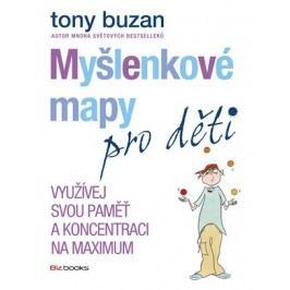 Myšlenkové mapy pro děti - Využívej svou paměť a koncentraci na maximum | Tony Buzan