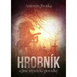 Hrobník a jiné mystické povídky | Zdeněk Antonín Jirotka