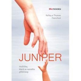 Juniper – holčička, která se narodila příliš brzy | Kelley  French, Thomas  French