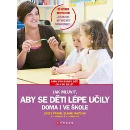 Jak mluvit, aby se děti lépe učily - doma i ve škole | Elaine Mazlish, Adele Faber