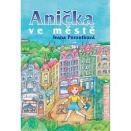 Anička ve městě | Ivana Peroutková, Eva Mastníková