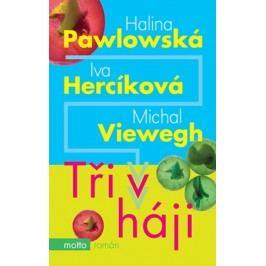 Tři v háji | Michal Viewegh, Halina Pawlowská, Iva Hercíková