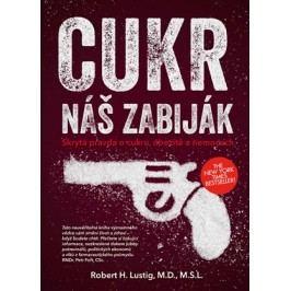 Cukr - náš zabiják | Robert H., M.D., MSL Lustig