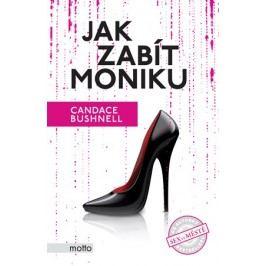 Jak zabít Moniku | Candace Bushnell