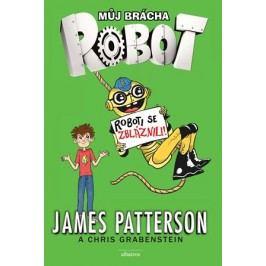 Můj brácha robot - Roboti se zbláznili! | Juliana Neufeldová, James Patterson