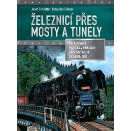 Železnicí přes mosty a tunely | Bohuslav Fultner, Josef Schrötter