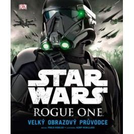 Star Wars: Rogue One Velký obrazový průvodce | Pablo Hidalgo, Kemp Remillard