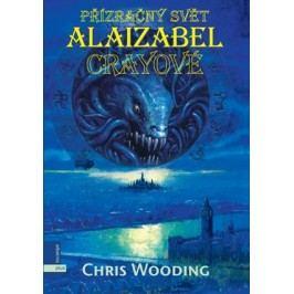 Přízračný svět Alaizabel Crayeové | Chris Wooding