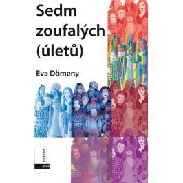 Sedm zoufalých(úletů pro nic) | Eva Dömény