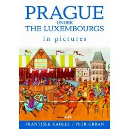 Prague under the Luxembourgs in pictures | Petr Urban, František Kadlec