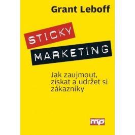 Sticky marketing - jak zaujmout, získat a udržet si zákazníky   Grant Leboff