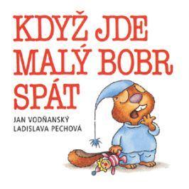 Když jde malý bobr spát | Jan Vodňanský, Ladislava Pechová