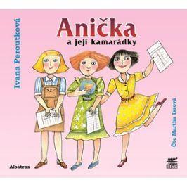Anička a její kamarádky (audiokniha pro děti) | Ivana Peroutková, Martha Issová