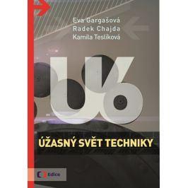 Úžasný svět techniky U6   Radek Chajda, Kamila Teslíková, Eva Gargašová