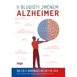 V bludišti jménem Alzheimer | kolektiv, Hana Marková, Kateřina Čechová, Adéla Fendrych Mazancová
