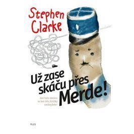 Už zase skáču přes Merde (brož.) | Stephen Clarke, Richard Podaný, Jakub Požár