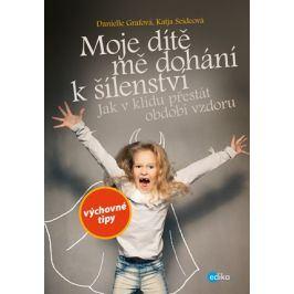 Moje dítě mě dohání k šílenství | Nina Fojtů, Danielle Grafová, Katja Seideová