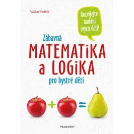 Zábavná matematika a logika pro bystré děti | Václav Fořtík