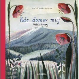 Kde domov můj: Příběh hymny | Aneta Františka Holasová, Josef Kajetán Tyl