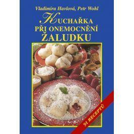 Kuchařka při onemocnění žaludku  | Vladimíra Havlová, Petr Wohl